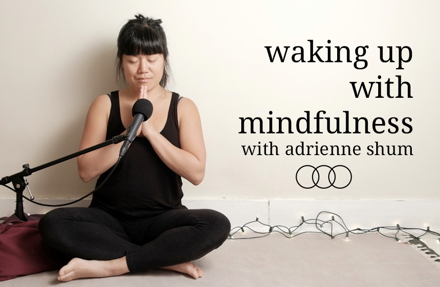 Waking up with mindfulness Adrienne Shum