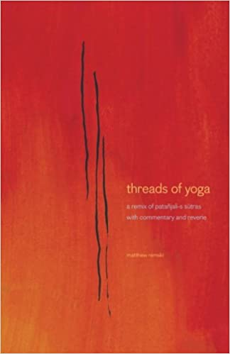 Threads of yoga: a remix of patanjali's sutras with commentary and reverie Matthew remski